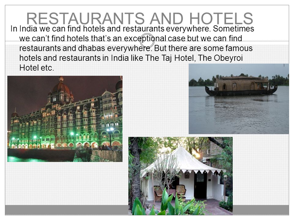 RESTAURANTS AND HOTELS In India we can find hotels and restaurants everywhere.