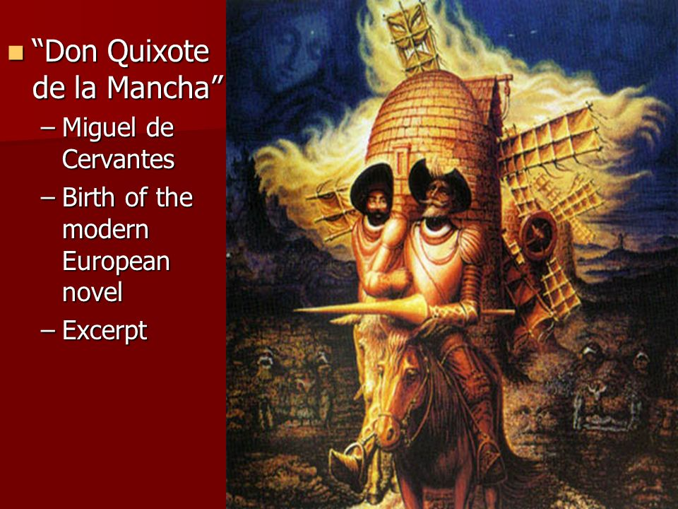 Don Quixote de la Mancha Don Quixote de la Mancha –Miguel de Cervantes –Birth of the modern European novel –Excerpt