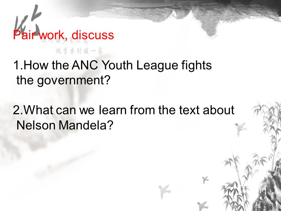 Pair work, discuss 1.How the ANC Youth League fights the government.