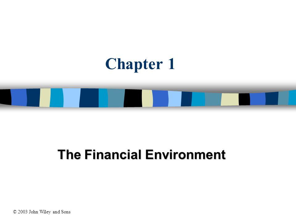 Chapter 1 The Financial Environment © 2003 John Wiley and Sons