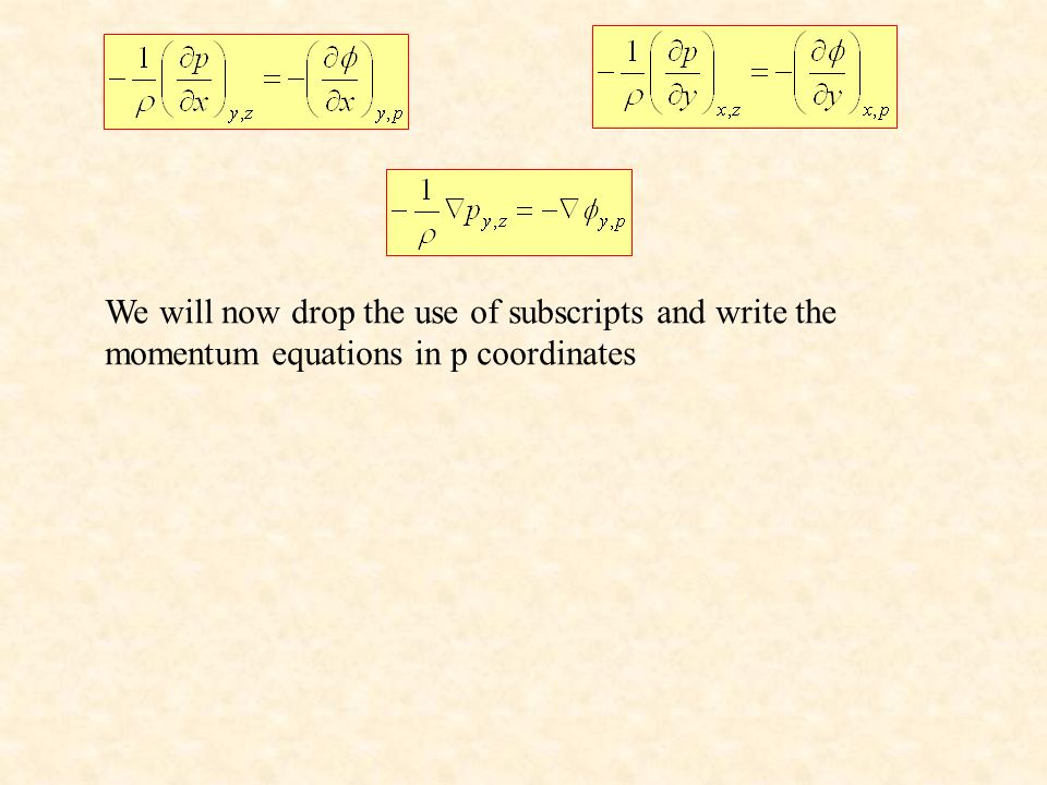 We will now drop the use of subscripts and write the momentum equations in p coordinates