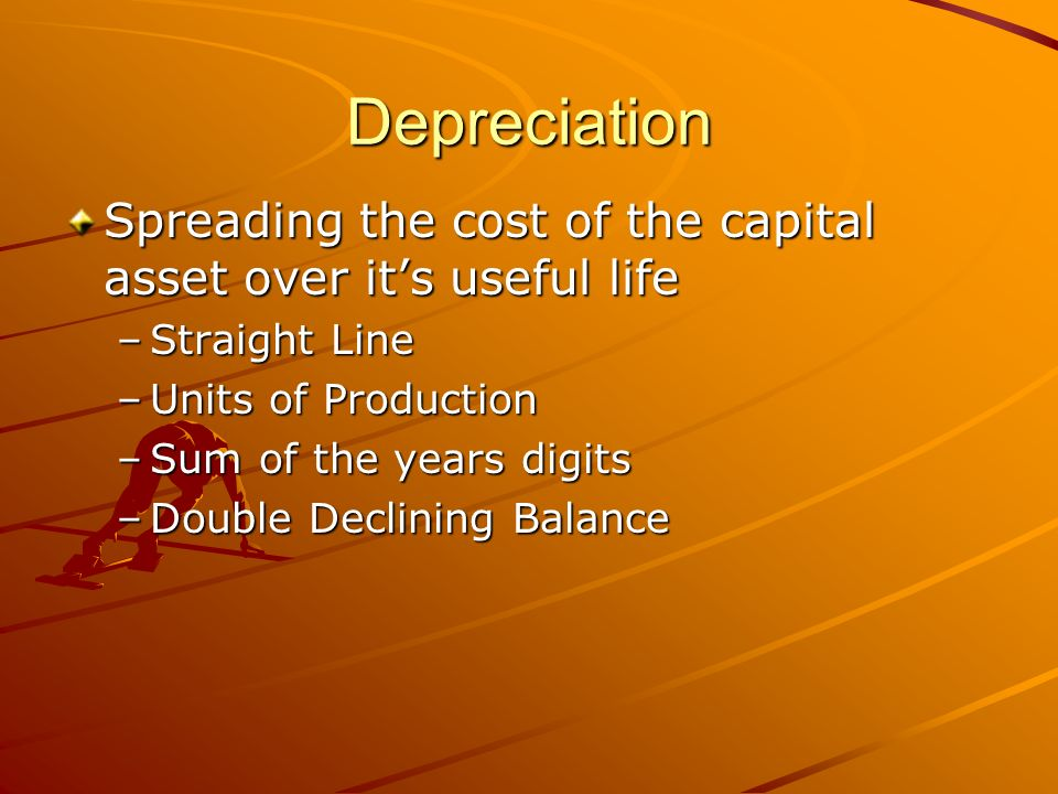 Depreciation Spreading the cost of the capital asset over it's useful life –Straight Line –Units of Production –Sum of the years digits –Double Declining Balance