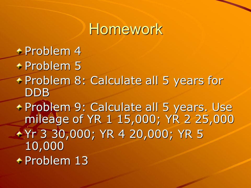 Homework Problem 4 Problem 5 Problem 8: Calculate all 5 years for DDB Problem 9: Calculate all 5 years.