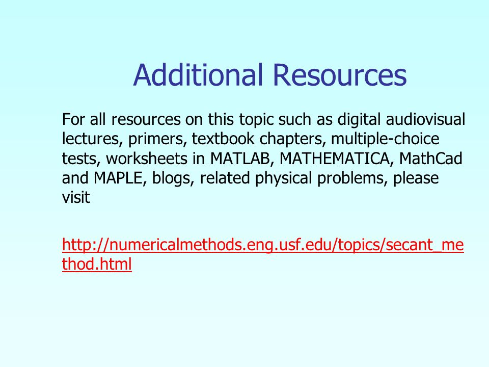 Additional Resources For all resources on this topic such as digital audiovisual lectures, primers, textbook chapters, multiple-choice tests, worksheets in MATLAB, MATHEMATICA, MathCad and MAPLE, blogs, related physical problems, please visit   thod.html