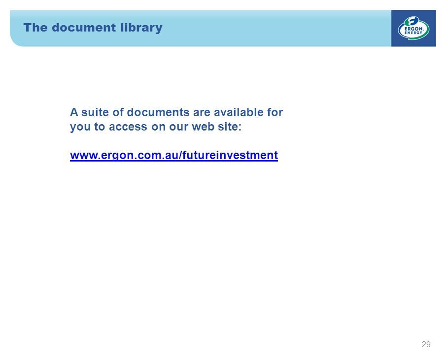 The document library 29 A suite of documents are available for you to access on our web site: