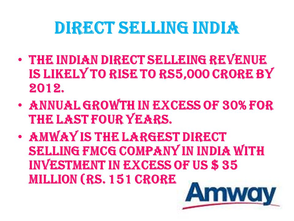 Direct selling india The Indian direct selleing revenue is likely to rise to Rs5,000 crore by 2012.