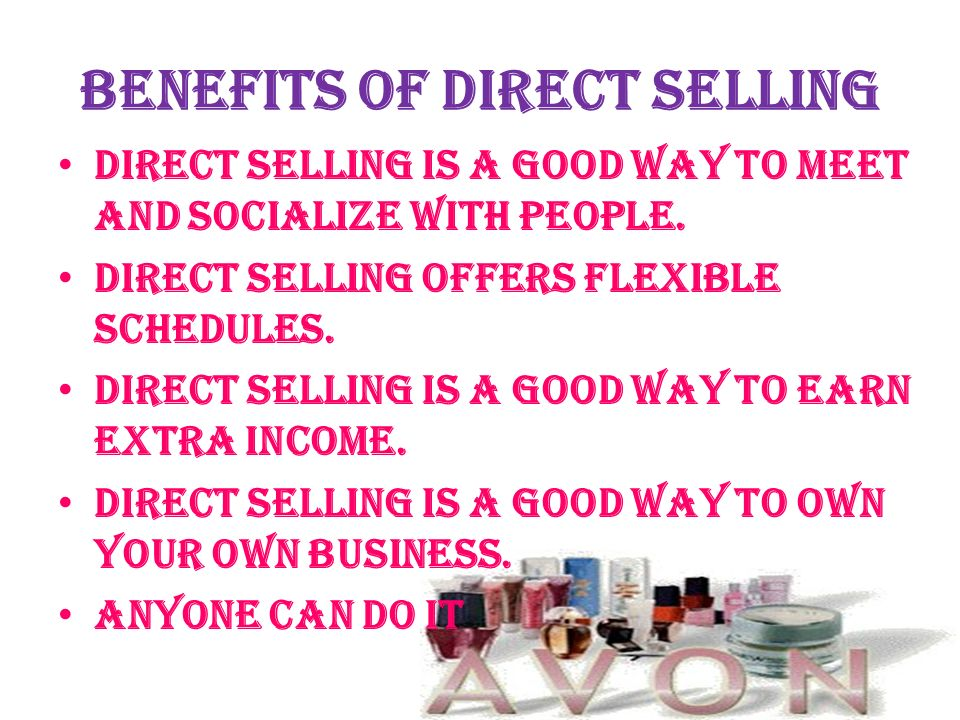 Benefits of direct selling Direct selling is a good way to meet and socialize with people.