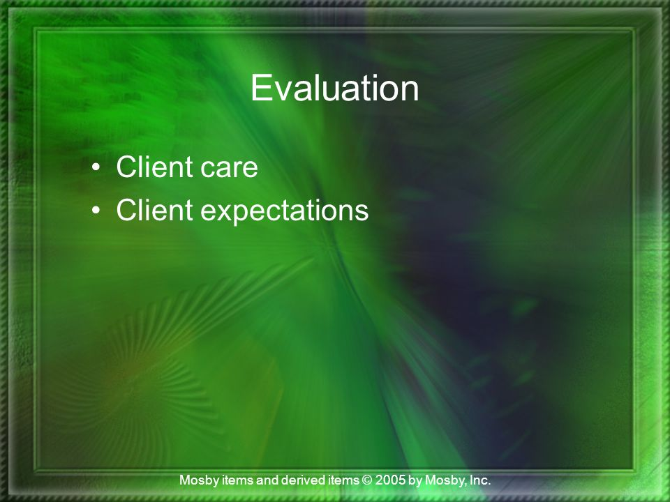 Mosby items and derived items © 2005 by Mosby, Inc. Evaluation Client care Client expectations