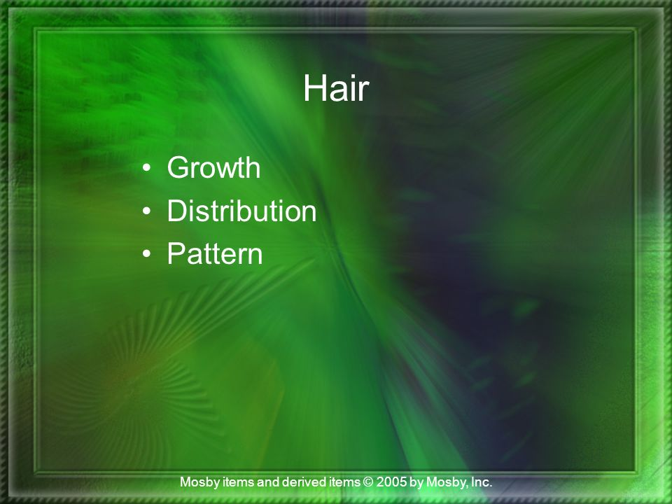 Mosby items and derived items © 2005 by Mosby, Inc. Hair Growth Distribution Pattern