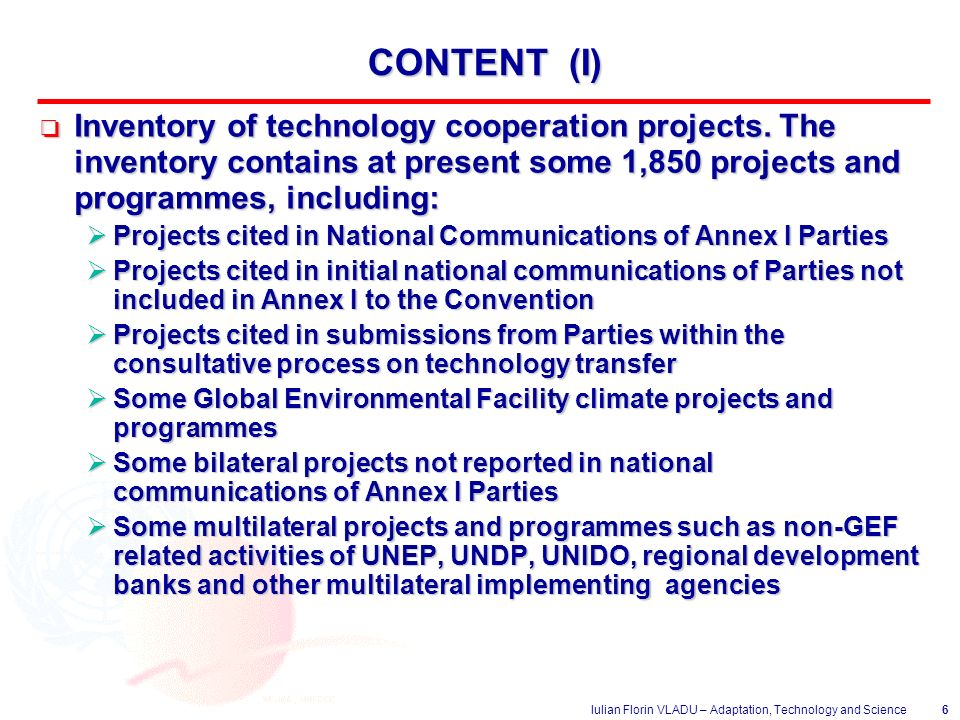 Iulian Florin VLADU – Adaptation, Technology and Science6 CONTENT (I) o Inventory of technology cooperation projects.