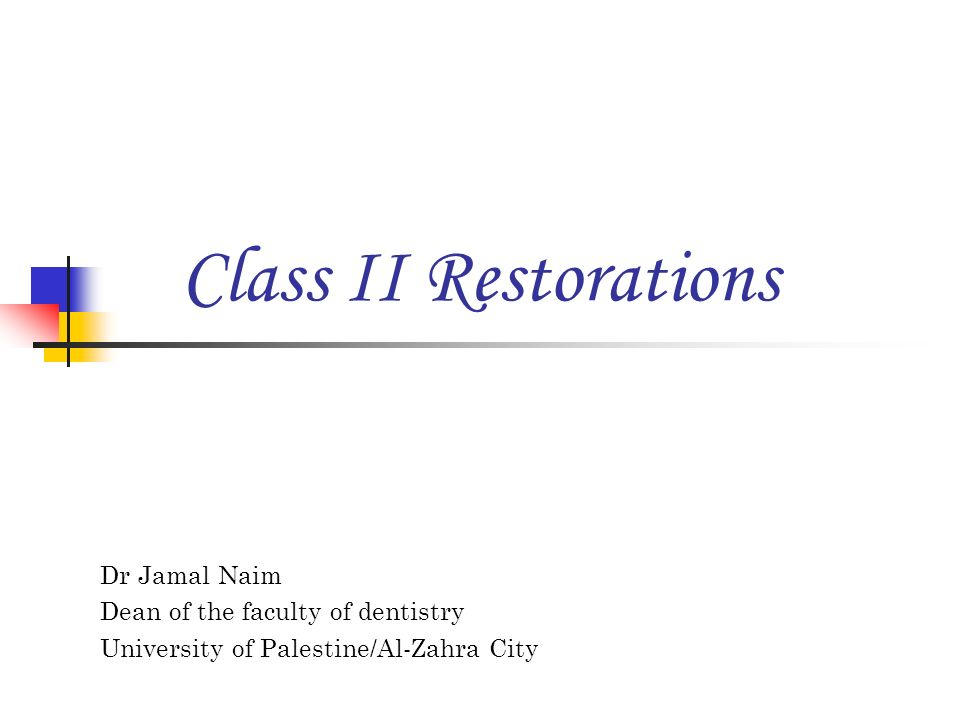 Dr Jamal Naim Dean of the faculty of dentistry University of Palestine/Al-Zahra City Class II Restorations