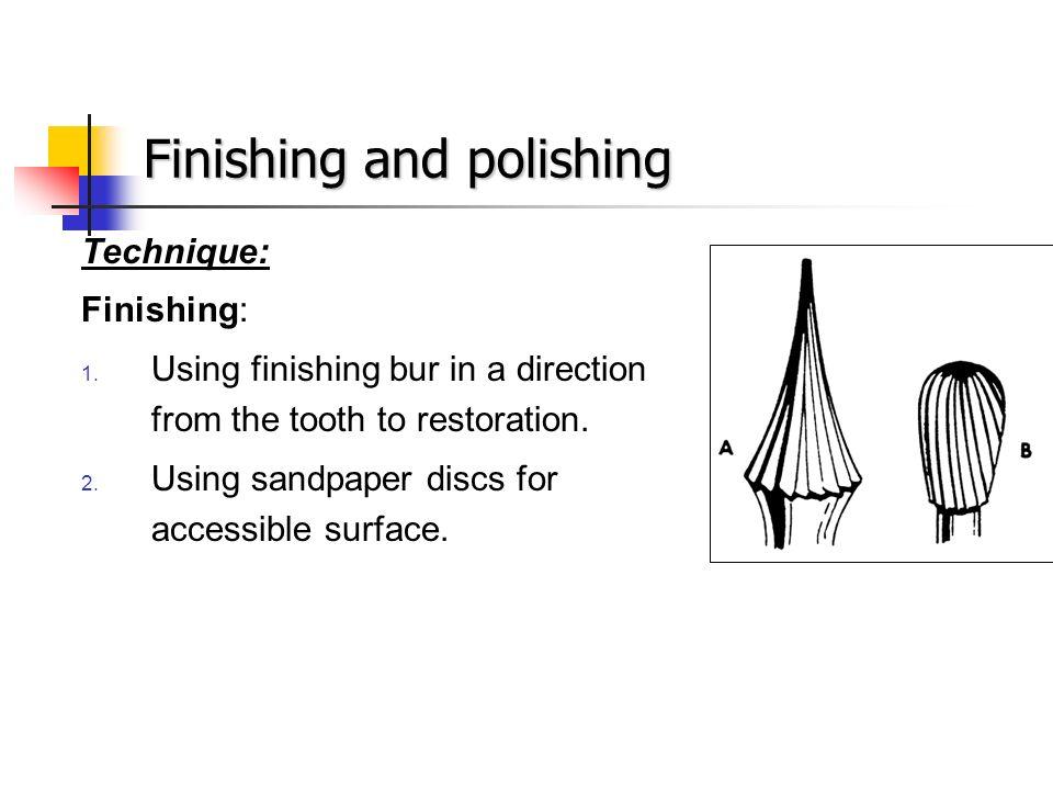Finishing and polishing Technique: Finishing: 1.