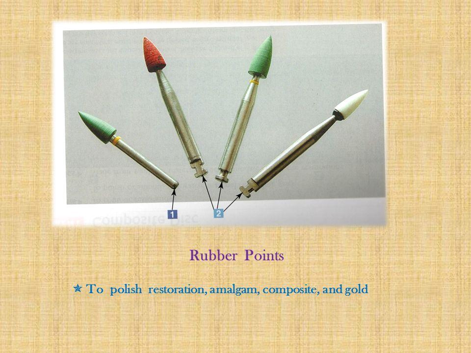 Rubber Points  To polish restoration, amalgam, composite, and gold