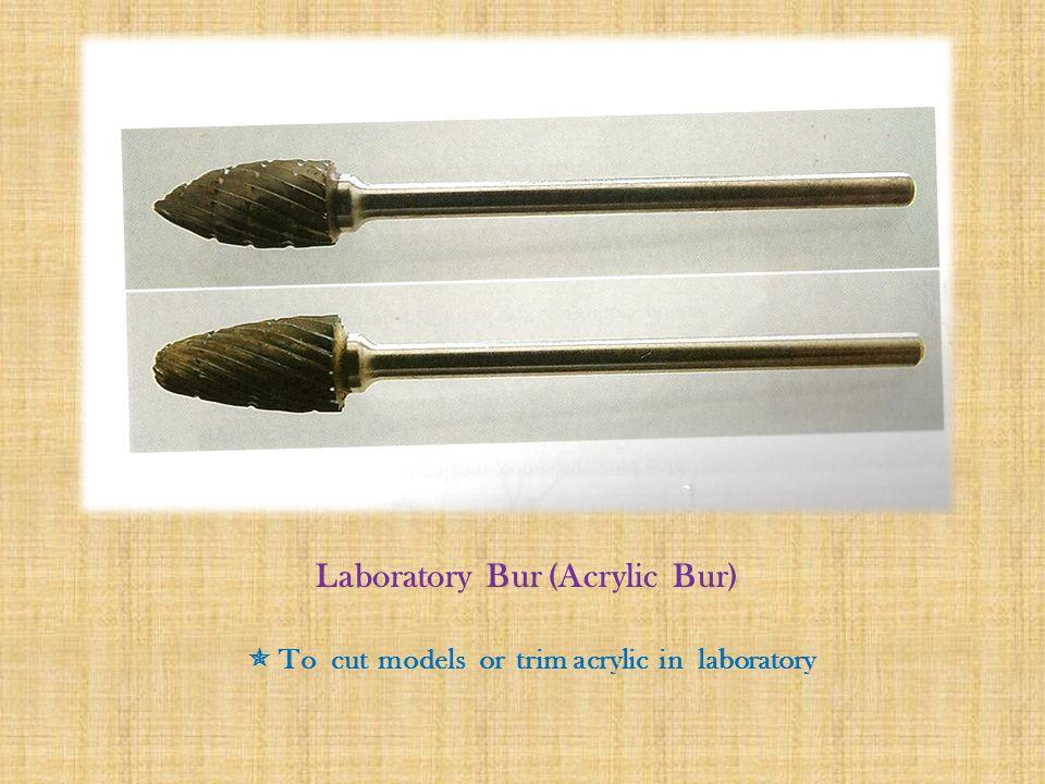 Laboratory Bur (Acrylic Bur)  To cut models or trim acrylic in laboratory