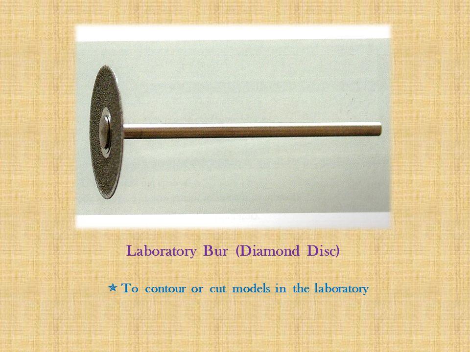Laboratory Bur (Diamond Disc)  To contour or cut models in the laboratory