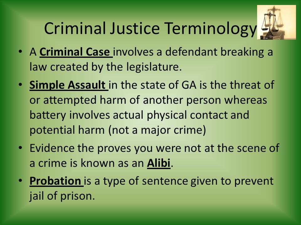 Criminal Justice Terminology A Criminal Case involves a defendant breaking a law created by the legislature.