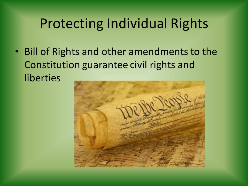 Protecting Individual Rights Bill of Rights and other amendments to the Constitution guarantee civil rights and liberties