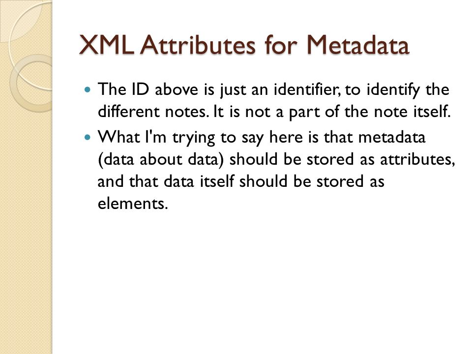 XML Attributes for Metadata The ID above is just an identifier, to identify the different notes.