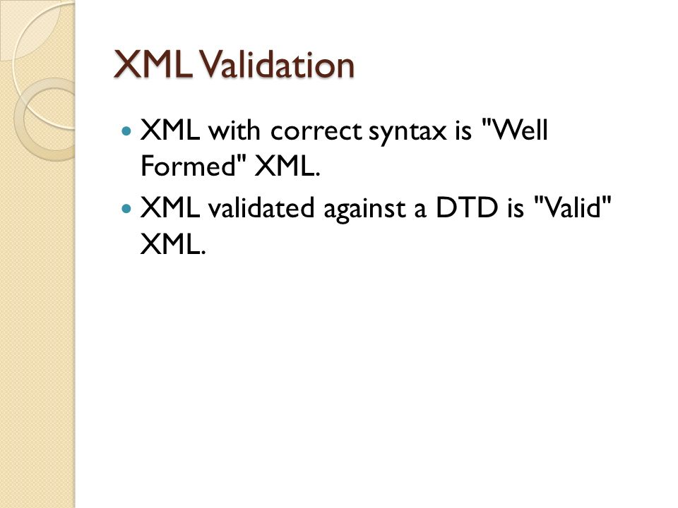 XML Validation XML with correct syntax is Well Formed XML.