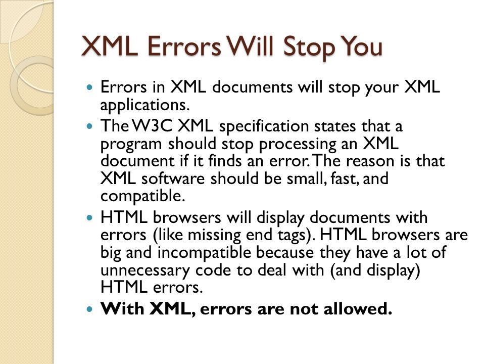 XML Errors Will Stop You Errors in XML documents will stop your XML applications.
