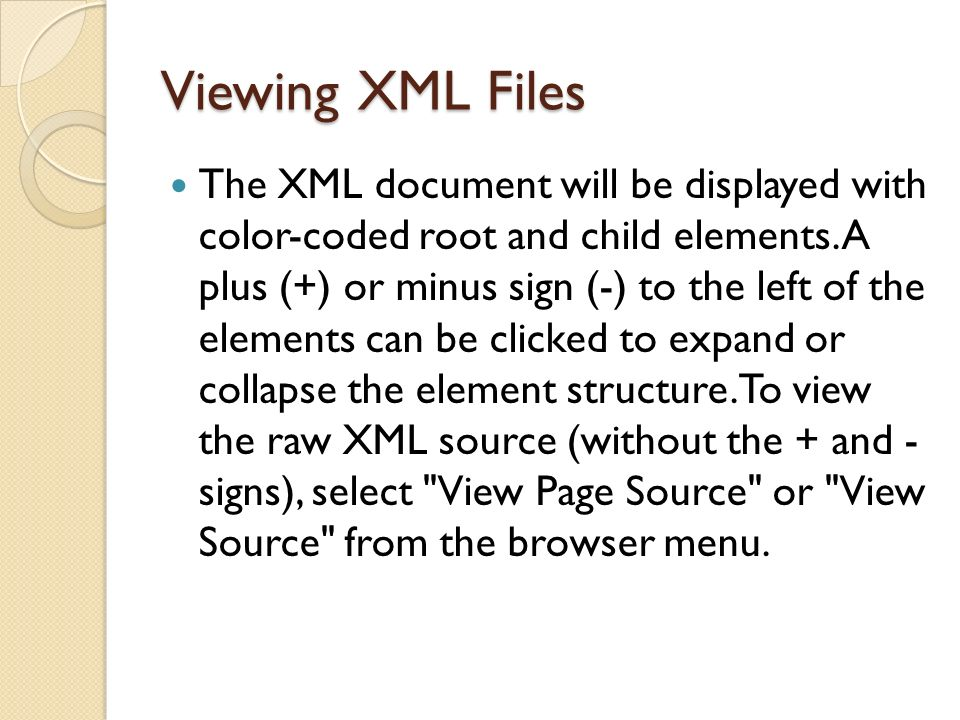 Viewing XML Files The XML document will be displayed with color-coded root and child elements.
