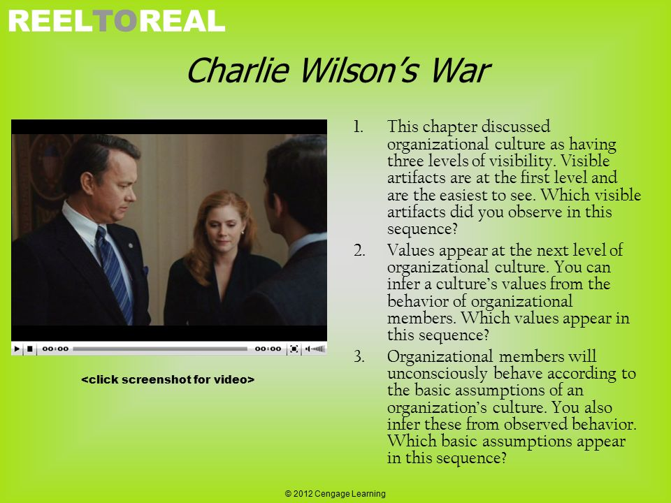 REELTOREAL Charlie Wilson's War 1.This chapter discussed organizational culture as having three levels of visibility. Visible artifacts are at the fir