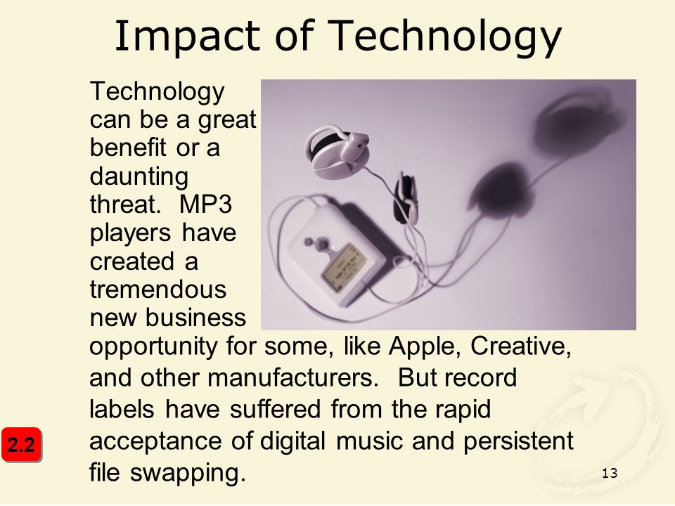 13 Impact of Technology Technology can be a great benefit or a daunting threat.