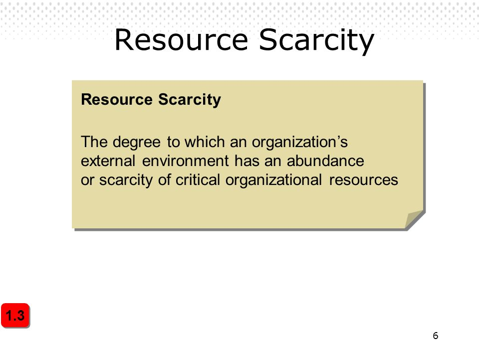 7 Natural Resources The scarcity of natural resources is a general concern.
