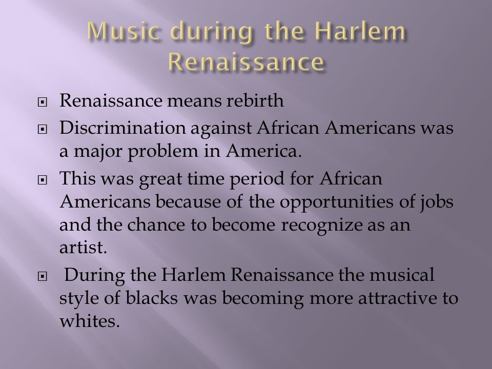  Renaissance means rebirth  Discrimination against African Americans was a major problem in America.
