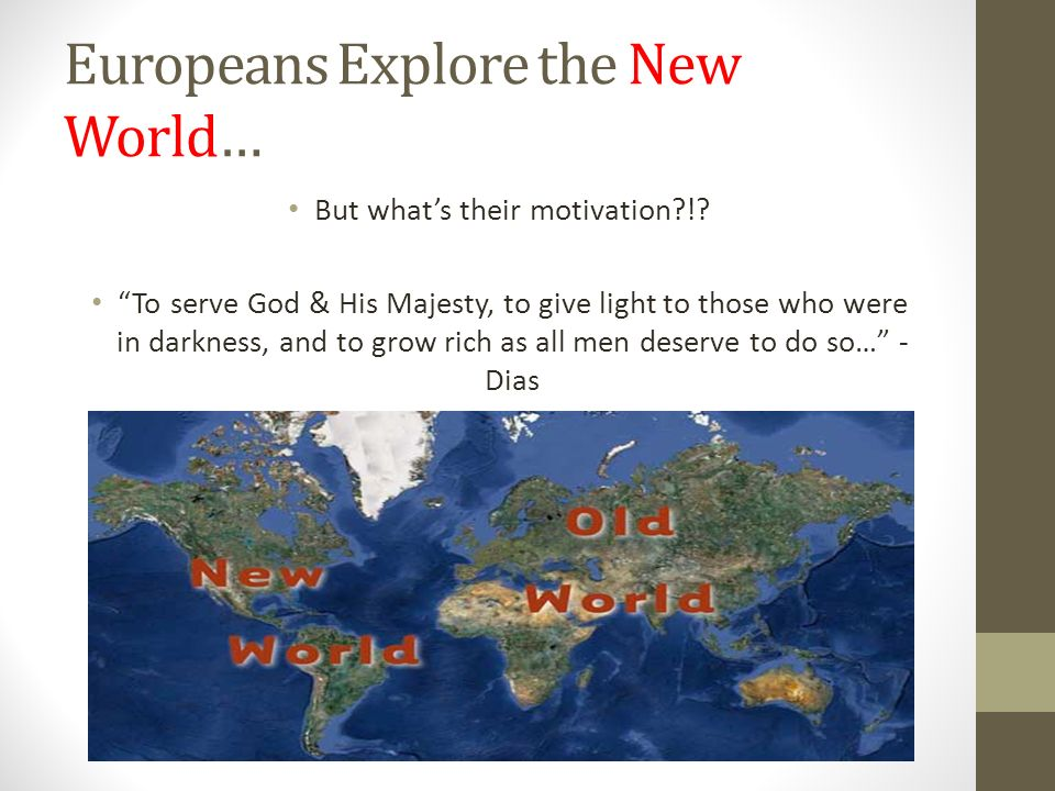 Europeans Explore the New World… But what's their motivation !.