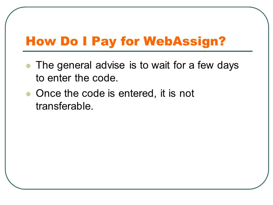 How Do I Pay for WebAssign. The general advise is to wait for a few days to enter the code.