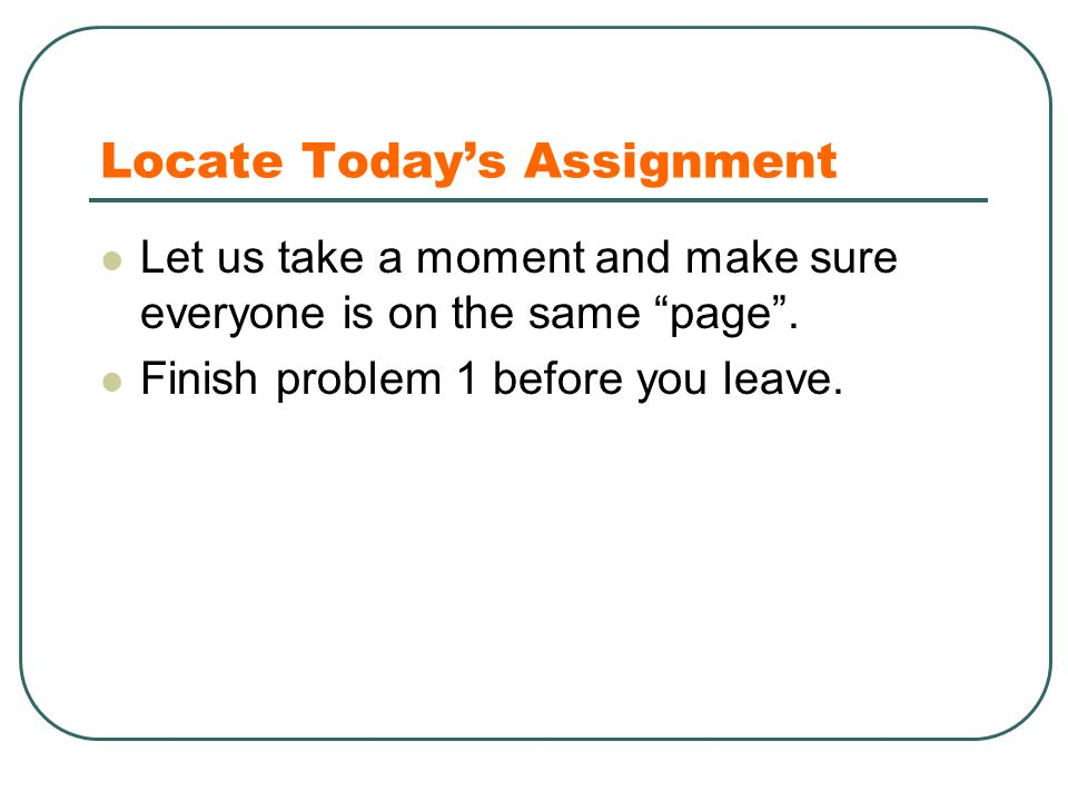 Locate Today's Assignment Let us take a moment and make sure everyone is on the same page .