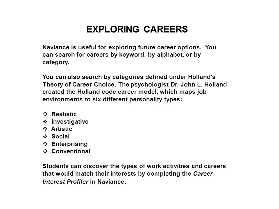 EXPLORING CAREERS Naviance is useful for exploring future career options.