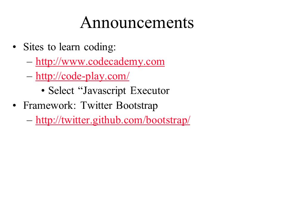 Announcements Sites to learn coding: –  –  Select Javascript Executor Framework: Twitter Bootstrap –