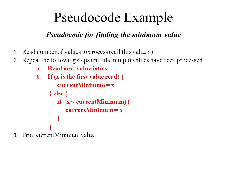 Pseudocode Example Pseudocode for finding the minimum value 1.
