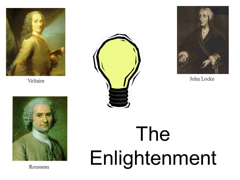The Enlightenment John Locke Voltaire Rousseau