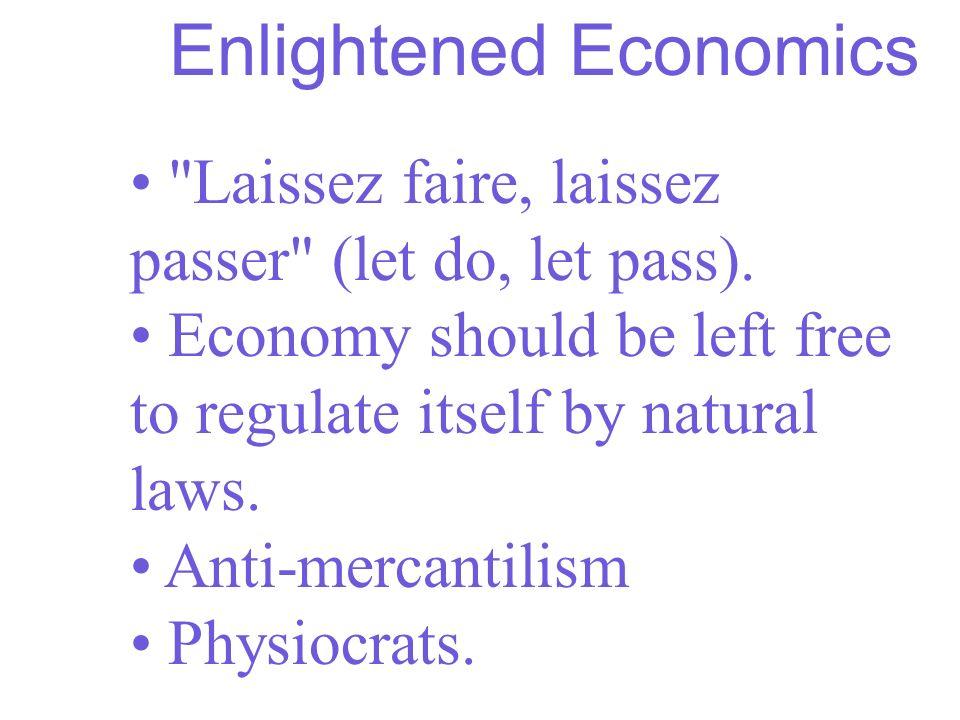Enlightened Economics Laissez faire, laissez passer (let do, let pass).
