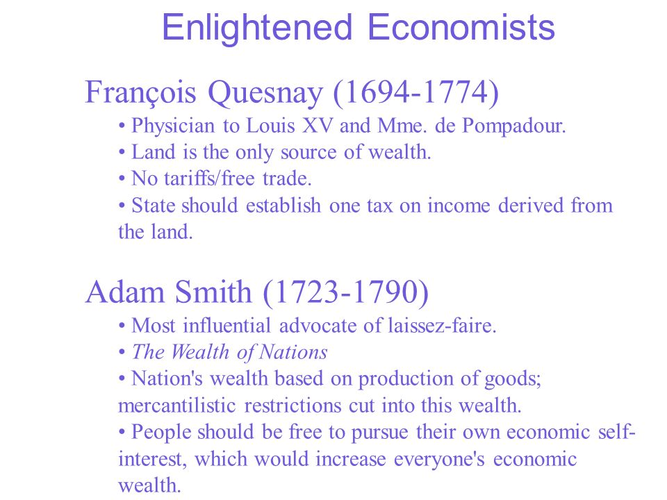 Enlightened Economists François Quesnay (1694-1774) Physician to Louis XV and Mme.
