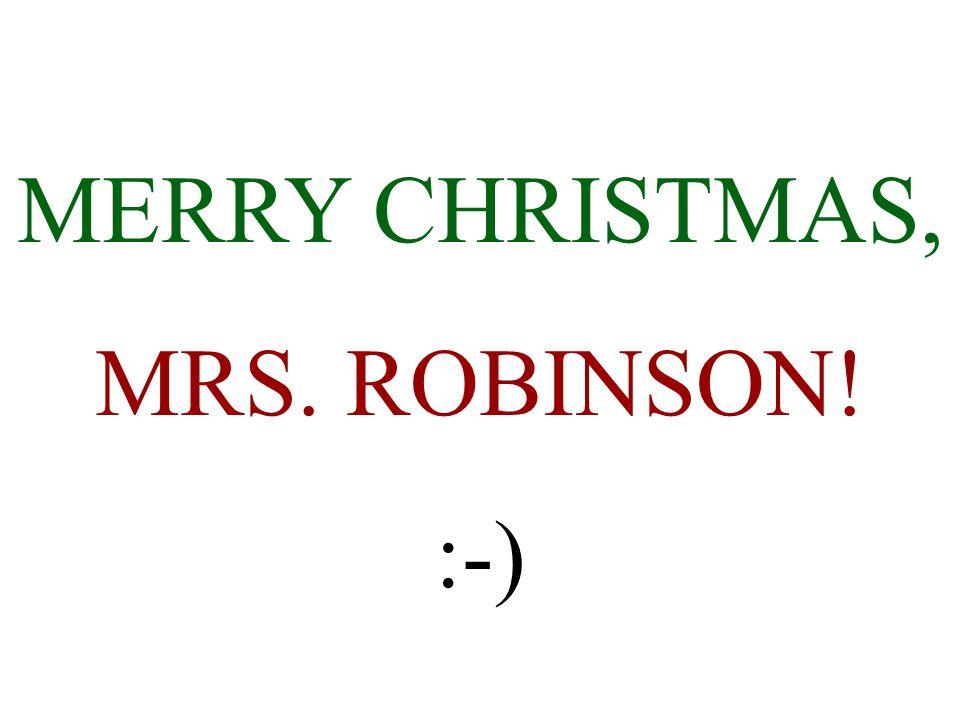 MERRY CHRISTMAS, MRS. ROBINSON! :-)