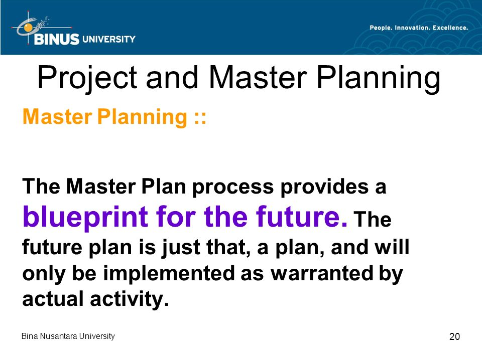 Bina Nusantara University 20 Project and Master Planning Master Planning :: The Master Plan process provides a blueprint for the future.