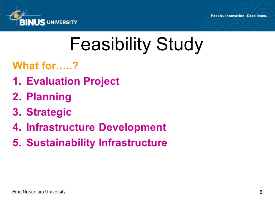 Bina Nusantara University 8 Feasibility Study What for…...
