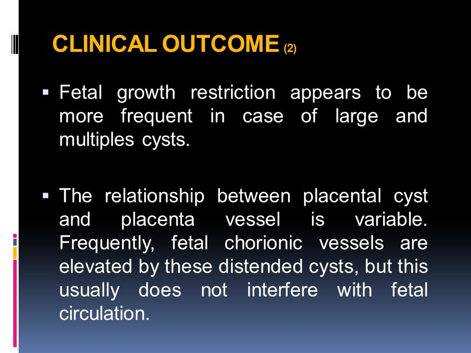 CLINICAL OUTCOME (2)  Fetal growth restriction appears to be more frequent in case of large and multiples cysts.
