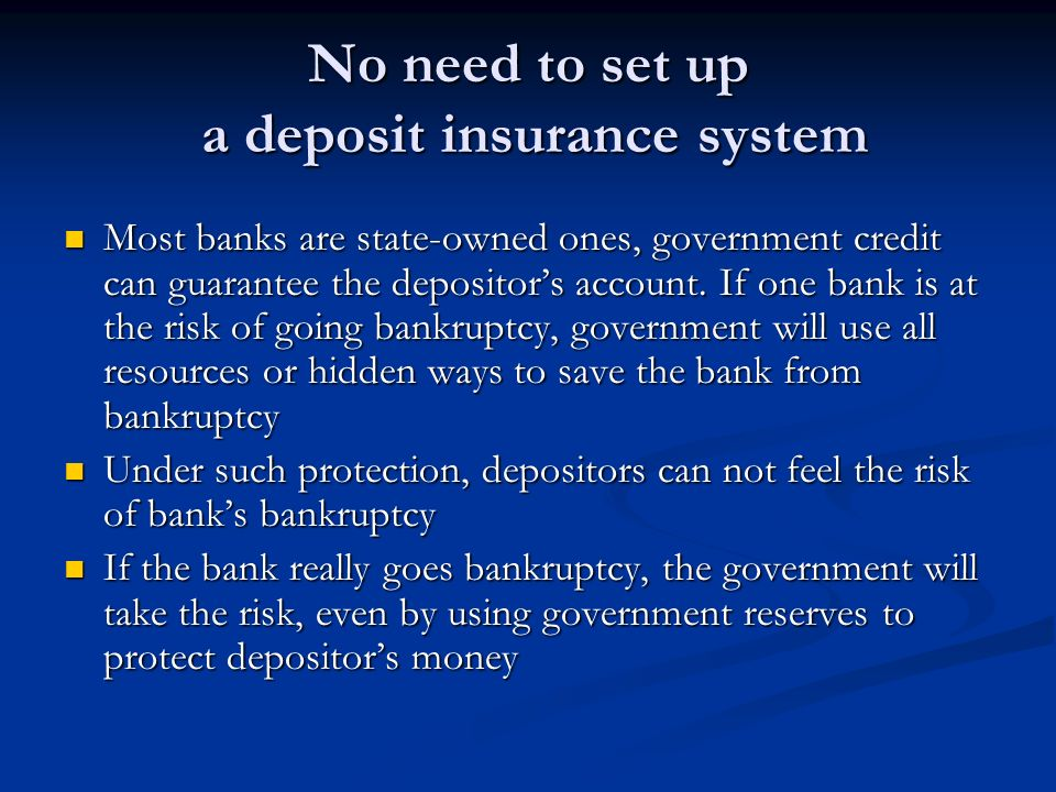 No need to set up a deposit insurance system Most banks are state-owned ones, government credit can guarantee the depositor's account.