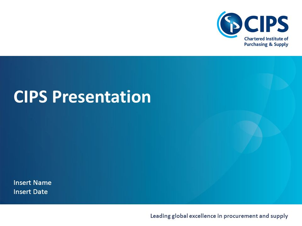 Leading global excellence in procurement and supply CIPS Presentation Insert Name Insert Date