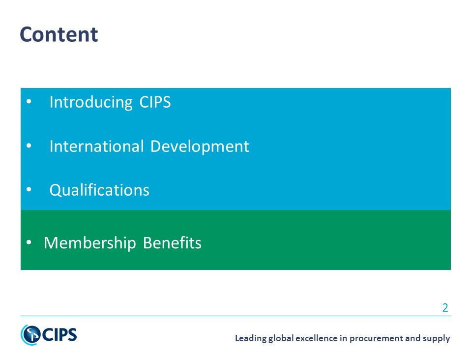Leading global excellence in procurement and supply Membership Benefits Introducing CIPS International Development Qualifications 2 Content