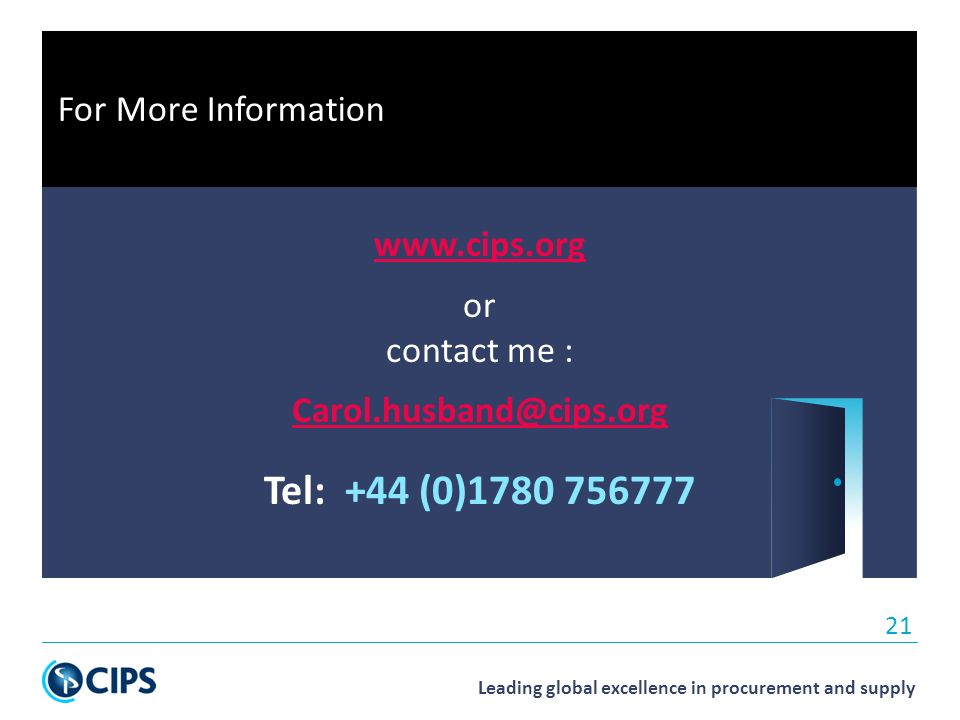 Leading global excellence in procurement and supply 21 For More Information   or contact me : Tel: +44 (0)