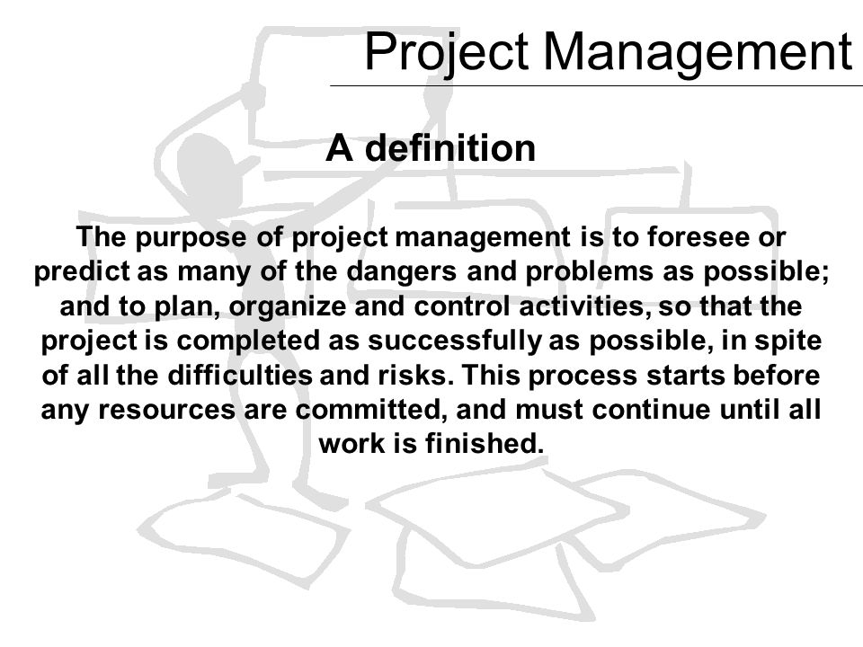 A Definition The Purpose Of Project Management Is To Foresee Or Predict As  Many Of The