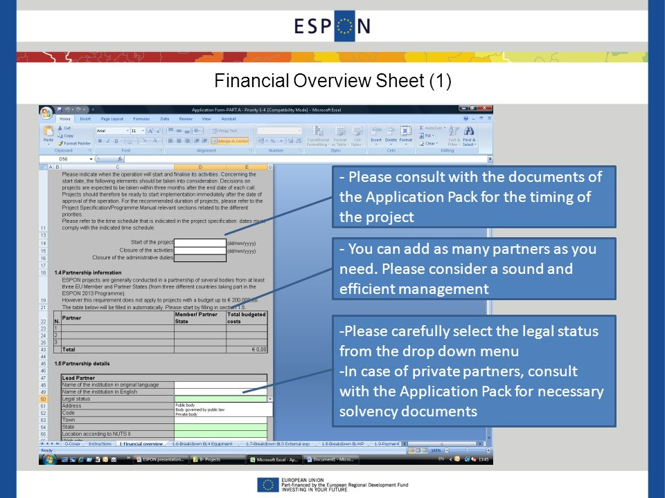 Financial Overview Sheet (1) - Please consult with the documents of the Application Pack for the timing of the project - You can add as many partners as you need.