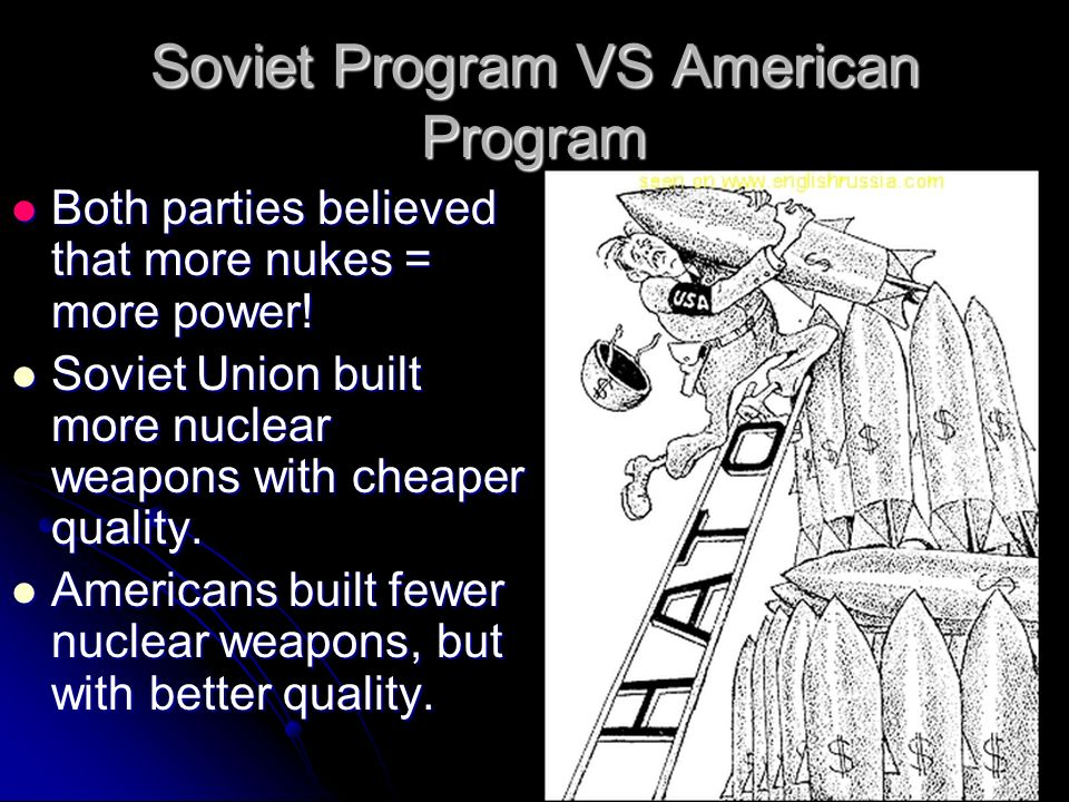 Soviet Program VS American Program Both parties believed that more nukes = more power.