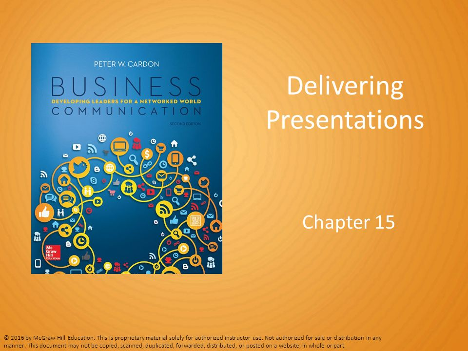 Delivering Presentations Chapter 15 © 2016 by McGraw-Hill Education.